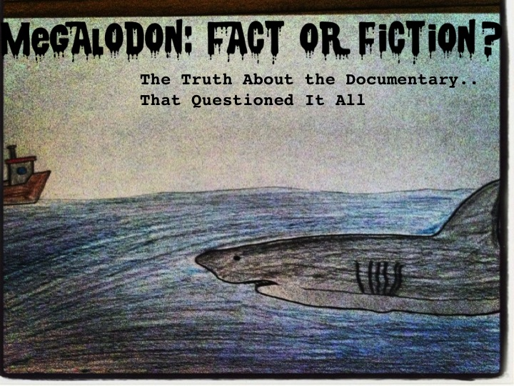 Megalodon: Fact or Fiction?